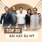 Tải nhạc online Top 20 Bài Hát Âu Mỹ Tuần 51/2019 Mp3 miễn phí