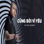 Tải nhạc hay Cũng Bởi Vì Yêu (Single) - Vũ Duy Khánh