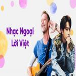 Download nhạc mới Nhạc Ngoại Lời Việt Mp3 hot