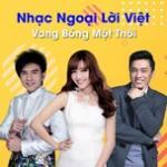Nghe nhạc mới Nhạc Ngoại Lời Việt Vang Bóng Một Thời Mp3 trực tuyến