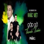 Tải bài hát Khắc Việt Live Concert 2019 - Gặp Gỡ Thanh Xuân (Phần 1) Mp3 online
