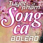 Nghe nhạc mới Tuyệt Phẩm Song Ca Bolero Mp3