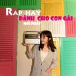 Download nhạc online Rap Hay Dành Cho Con Gái Mới Nhất miễn phí