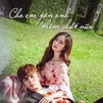 Download nhạc hay Cho Em Gần Anh Thêm Chút Nữa mới