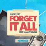 Tải nhạc về máy Forget It All (Remixes) (EP) - Sunset City, Samantha Jade