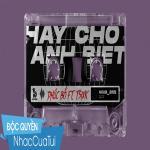 Tải nhạc mới Hãy Cho Anh Biết - Phúc Bồ, Tsix Rapper