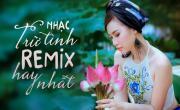 Nhạc Trữ Tình Remix Hay Nhất | Download nhạc về máy