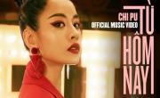 Từ Hôm Nay (Feel Like Ooh) - Chi Pu | Xem video nhạc mới